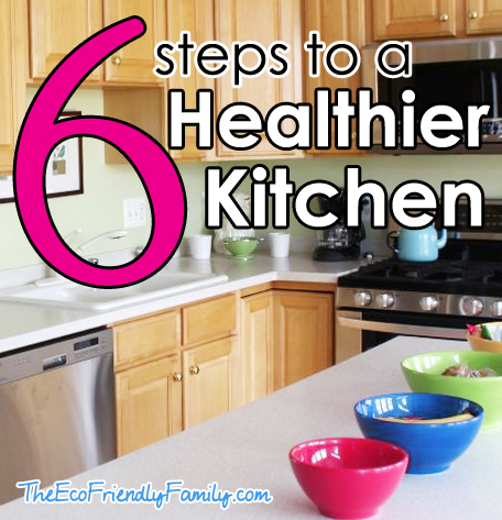 6 steps to a healthier kitchen