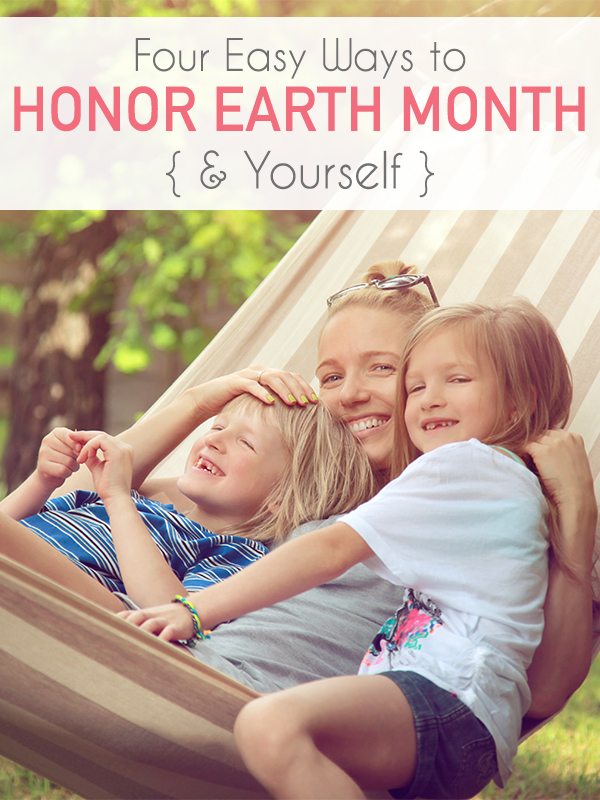 Easy Ways to Honor Earth Month & Yourself